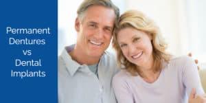 Permanent Dentures vs Dental Implants